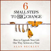6 Small Steps to Big Change: How to Upgrade Your Life One Tiny Action at a Time Audiobook, by Alan Beckley