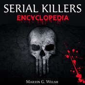 Serial Killers Encyclopedia: The Book Of The Worlds Worst Murderers In History Audiobook, by Martin G. Welsh
