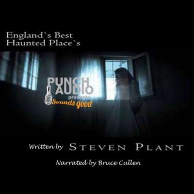 Englands Best Haunted Places - a short exploration Audiobook, by Steven Plant