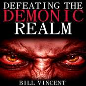Defeating the Demonic Realm: Revelations of Demonic Spirits & Curses Audiobook, by Bill Vincent