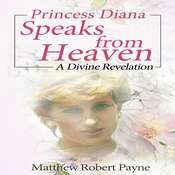 Princess Diana Speaks from Heaven: A Divine Revelation Audiobook, by Matthew Robert Payne