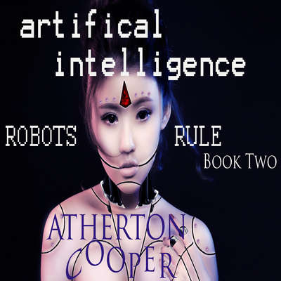 Artifical Intelligence - Robots Rule Book Two Audiobook, by Atherton Cooper