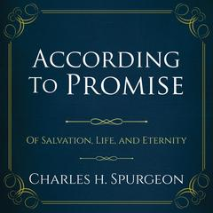 According to the Promise: Of Salvation, Life, and Eternity.  Audiobook, by Charles H. Spurgeon