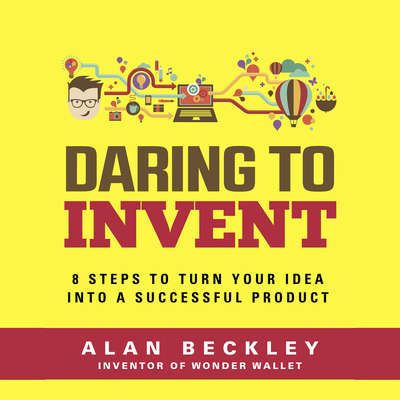 Daring to Invent 8 Steps to Move Dreams to Successful Reality Audiobook, by Alan Beckley