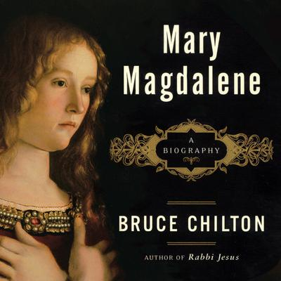 Mary Magdalene: A Biography Audiobook, by Bruce Chilton
