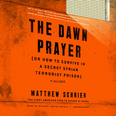The Dawn Prayer (or How to Survive in a Secret Syrian Terrorist Prison) Audiobook, by Matthew Schrier