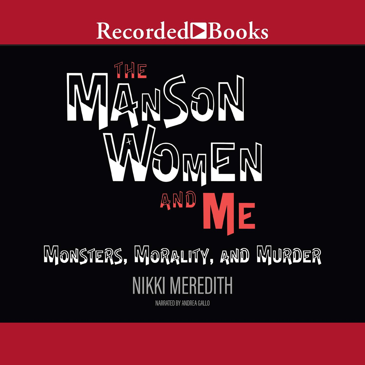 The Manson Women and Me: Monsters, Morality, and Murder Audiobook