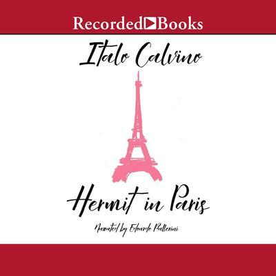Hermit in Paris: Autobiographical Writings Audiobook, by Italo Calvino