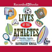Lives of the Athletes: Thrills, Spills (and What the Neighbors Thought) Audiobook, by Kathleen Krull
