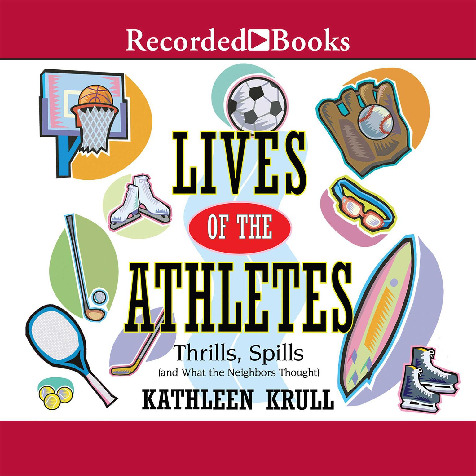 Printable Lives of the Athletes: Thrills, Spills (and What the Neighbors Thought) Audiobook Cover Art