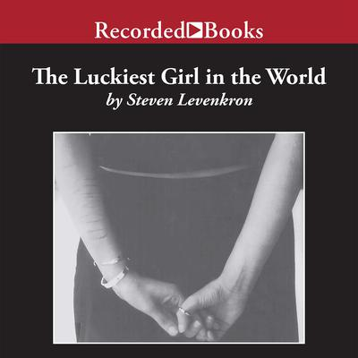 The Luckiest Girl in the World Audiobook, by Steven Levenkron