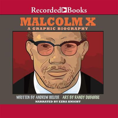 Malcolm X: A Graphic Biography Audiobook, by Andrew Helfer