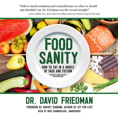 Food Sanity: How to Eat in a World of Fads and Fiction Audiobook, by David Friedman