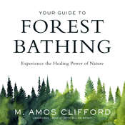 Your Guide to Forest Bathing: Experience the Healing Power of Nature Audiobook, by M. Amos Clifford