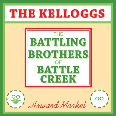 The Kelloggs: The Battling Brothers of Battle Creek Audiobook, by Howard Markel