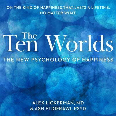 The Ten Worlds: The New Psychology of Happiness Audiobook, by Alex Lickerman