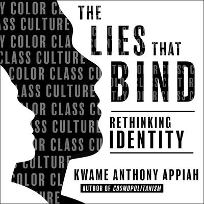 The Lies That Bind: Rethinking Identity Audiobook, by Kwame Anthony Appiah