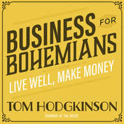 Business for Bohemians: Live Well, Make Money Audiobook, by Tom Hodgkinson