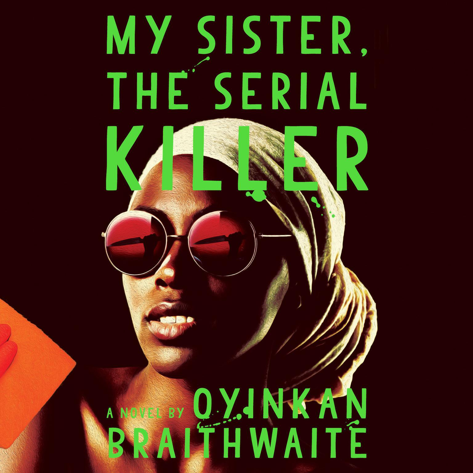 My Sister, the Serial Killer: A Novel Audiobook, by Oyinkan Braithwaite