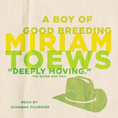 A Boy of Good Breeding Audiobook, by Miriam Toews