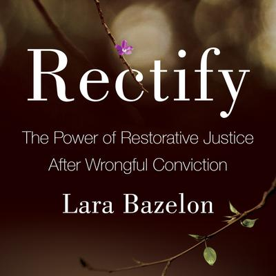 Rectify: The Power of Restorative Justice After Wrongful Conviction Audiobook, by Lara Bazelon