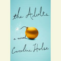The Adults: A Novel Audiobook, by Caroline Hulse
