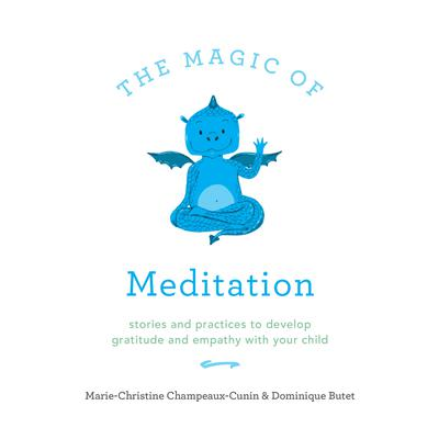The Magic of Meditation: Stories and Practices to Develop Gratitude and Empathy with Your Child Audiobook, by Dominique Butet