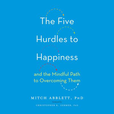 The Five Hurdles to Happiness: And the Mindful Path to Overcoming Them Audiobook, by Mitch Abblett