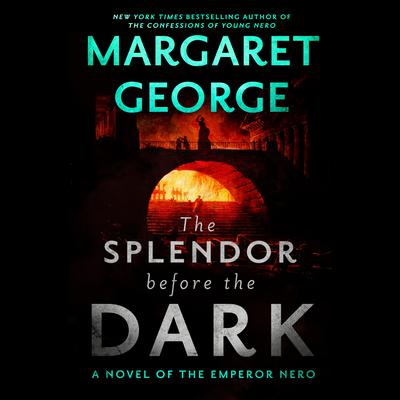The Splendor Before the Dark: A Novel of the Emperor Nero Audiobook, by Margaret George