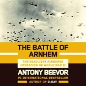 The Battle of Arnhem: The Deadliest Airborne Operation of World War II Audiobook, by Antony Beevor