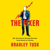 The Fixer: My Adventures Saving Startups from Death by Politics Audiobook, by Bradley Tusk|