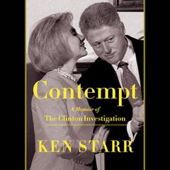 Contempt: A Memoir of the Clinton Investigation Audiobook, by Ken Starr