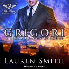 Grigori: A Royal Dragon Romance Audiobook, by Lauren Smith