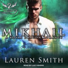 Mikhail: A Royal Dragon Romance Audiobook, by Lauren Smith