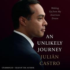 An Unlikely Journey: Waking Up from My American Dream Audiobook, by Julián Castro