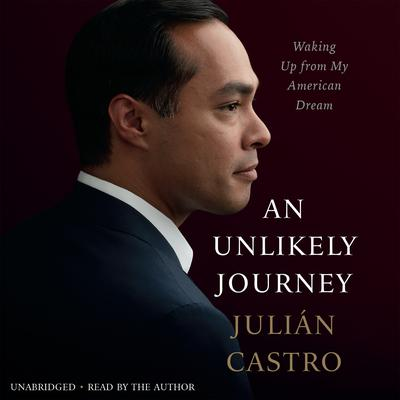 An Unlikely Journey: Waking Up from My American Dream Audiobook, by Julian Castro