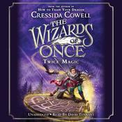 Wizards of Once: Twice Magic Audiobook, by Cressida Cowell