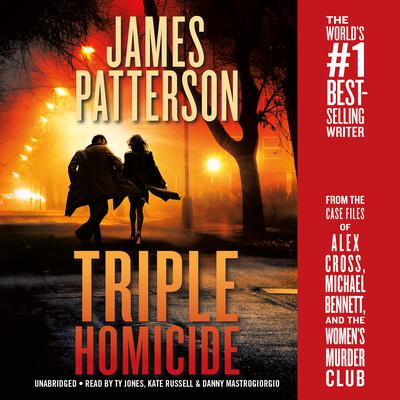 Triple Homicide: From the case files of Alex Cross, Michael Bennett, and the Womens Murder Club Audiobook, by James Patterson