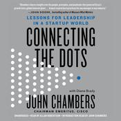 Connecting the Dots: Lessons for Leadership in a Startup World Audiobook, by John Chambers