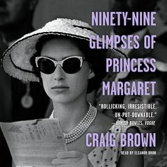 Ninety-Nine Glimpses of Princess Margaret Audiobook, by Craig Brown