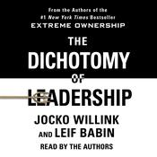 The Dichotomy of Leadership: Balancing the Challenges of Extreme Ownership to Lead and Win Audiobook, by Jocko Willink, Leif Babin