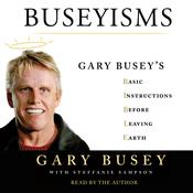 Buseyisms: Gary Buseys Basic Instructions Before Leaving Earth Audiobook, by Gary Busey, Steffanie Sampson