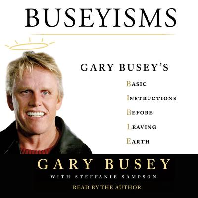 Buseyisms: Gary Buseys Basic Instructions Before Leaving Earth Audiobook, by Gary Busey