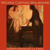 Wicked Captain Walshawe Audiobook, by Joseph Sheridan Le Fanu