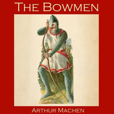 The Bowmen Audiobook, by Arthur Machen