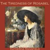 The Tiredness of Rosabel Audiobook, by Katherine Mansfield