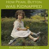 How Pearl Button was Kidnapped Audiobook, by Katherine Mansfield