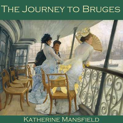 The Journey to Bruges Audiobook, by Katherine Mansfield