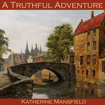 A Truthful Adventure Audiobook, by Katherine Mansfield