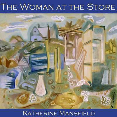 The Woman at the Store Audiobook, by Katherine Mansfield